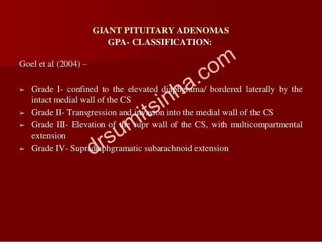 GIANT PITUITARY ADENOMAS Goel et al (2004) – ➢ Grade I- confined to the elevated diaphgrama/ bordered laterally by the int...
