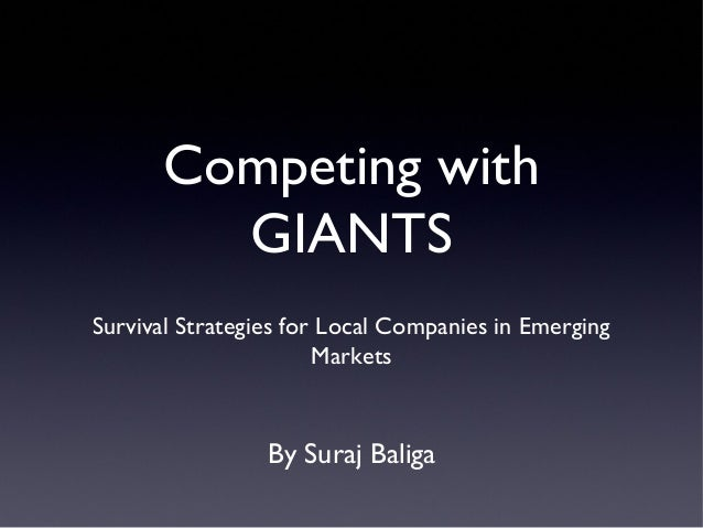 Competing with        GIANTSSurvival Strategies for Local Companies in Emerging                       Markets             ...