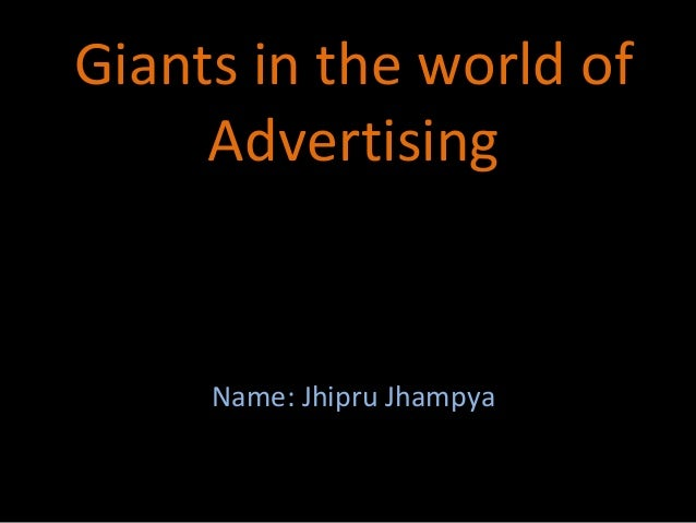 Giants in the world of Advertising Name: Jhipru Jhampya