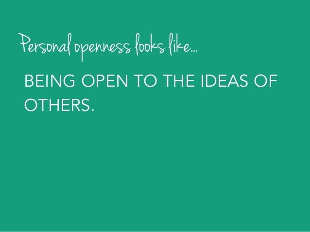 Personal openness looks like... RESPECTING THE SKILLS, STRENGTHS, AND HUMANITY OF OUR TEAMMATES.