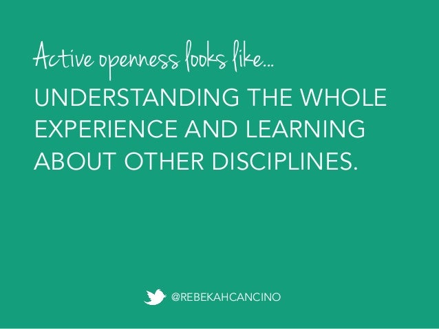 Outward openness is an exercise in empathy. It's when we work to understand the needs of those we are designing for, and c...