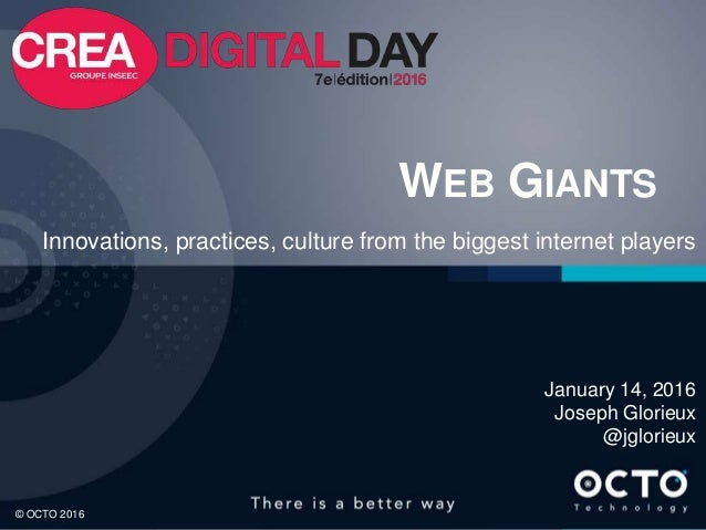 1 © OCTO 2016© OCTO 2016 WEB GIANTS Innovations, practices, culture from the biggest internet players January 14, 2016 Jos...