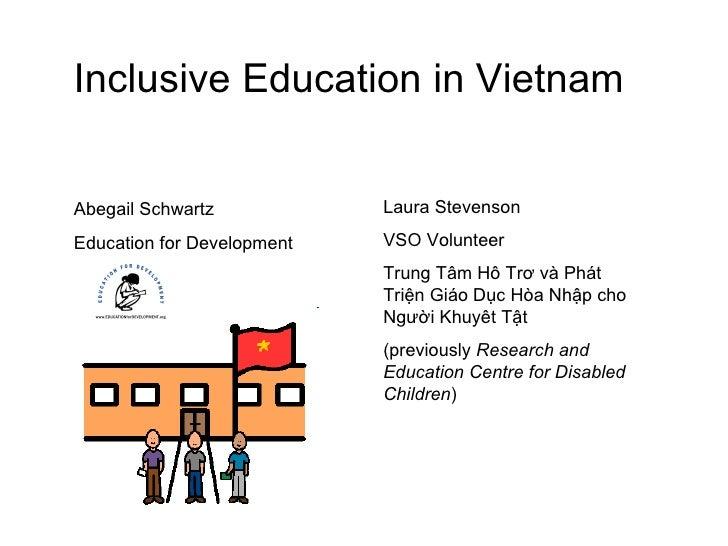 Inclusive Education in Vietnam Laura Stevenson VSO Volunteer Trung Tâm Hô Trơ và Phát Triện Giáo Dục Hòa Nhập cho Người Kh...