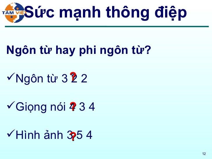 <ul><li>Ngôn từ hay phi ngôn từ? </li></ul><ul><li>Ngôn từ 3 2 2 </li></ul><ul><li>Giọng nói 4 3 4 </li></ul><ul><li>Hình ...