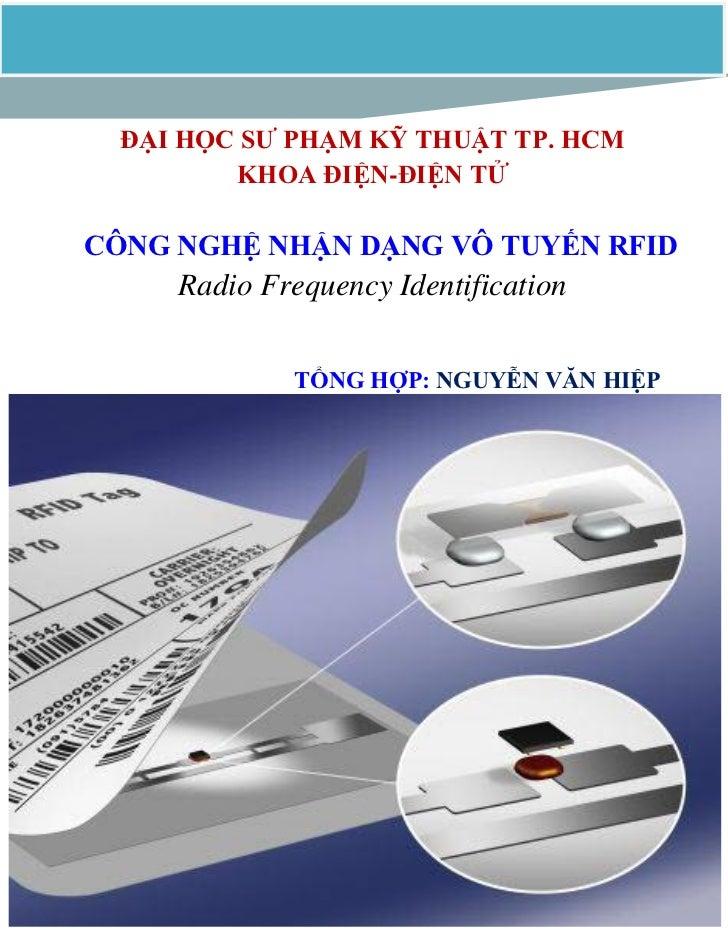 ĐẠI HỌC SƢ PHẠM KỸ THUẬT TP. HCM        KHOA ĐIỆN-ĐIỆN TỬCÔNG NGHỆ NHẬN DẠNG VÔ TUYẾN RFID     Radio Frequency Identificat...