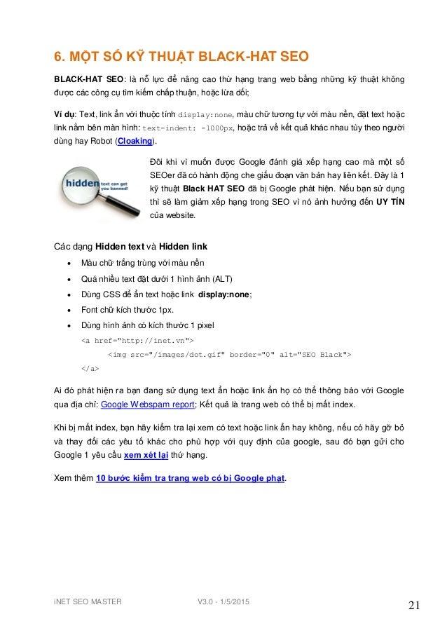 iNET SEO MASTER V3.0 - 1/5/2015 21 6. MỘT SỐ KỸ THUẬT BLACK-HAT SEO BLACK-HAT SEO: là nỗ lực để nâng cao thứ hạng trang we...