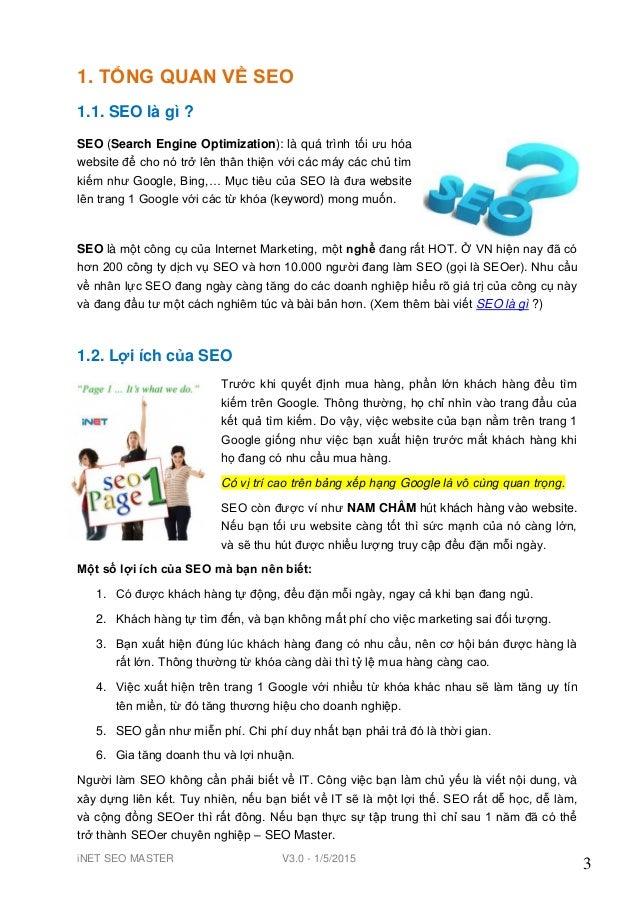 iNET SEO MASTER V3.0 - 1/5/2015 3 1. TỔNG QUAN VỀ SEO 1.1. SEO là gì ? SEO (Search Engine Optimization): là quá trình tối ...