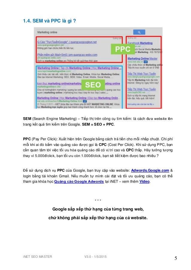 iNET SEO MASTER V3.0 - 1/5/2015 5 1.4. SEM và PPC là gì ? SEM (Search Engine Marketing) – Tiếp thị trên công cụ tìm kiếm: ...