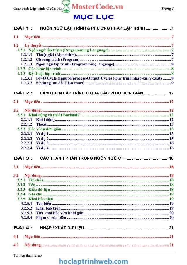 Giáo trình Lập trình C căn bản Trang 1 Tai lieu tham khao MỤC LỤC BÀI 1 : NGÔN NGỮ LẬP TRÌNH & PHƯƠNG PHÁP LẬP TRÌNH ........