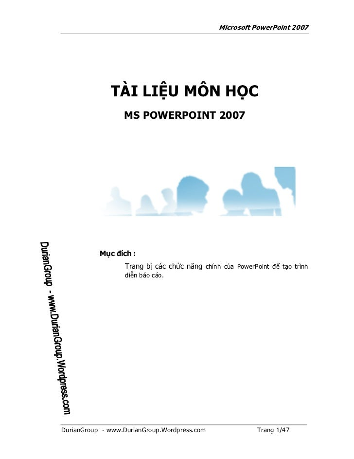Microsoft PowerPoint 2007              TÀI LIỆU MÔN HỌC                  MS POWERPOINT 2007           Mục đích :          ...