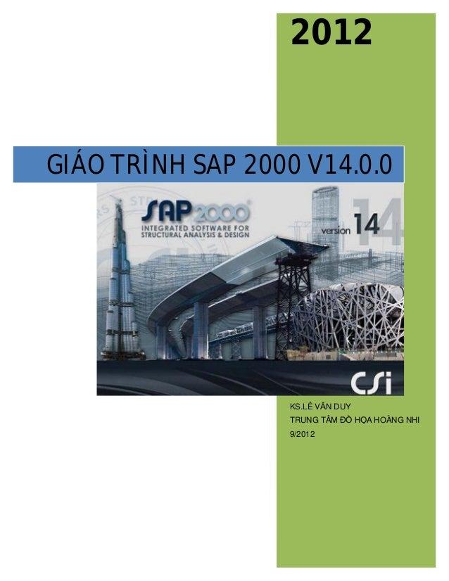 2012 KS.LÊ VĂN DUY TRUNG TÂM ĐỒ HỌA HOÀNG NHI 9/2012 GIÁO TRÌNH SAP 2000 V14.0.0