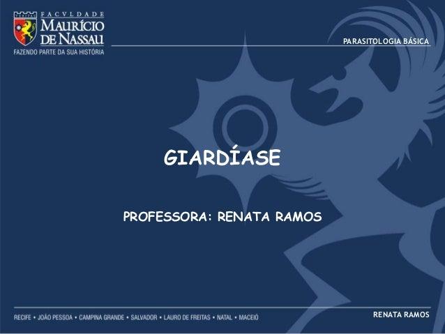 PARASITOLOGIA BÁSICA  GIARDÍASE PROFESSORA: RENATA RAMOS  RENATA RAMOS