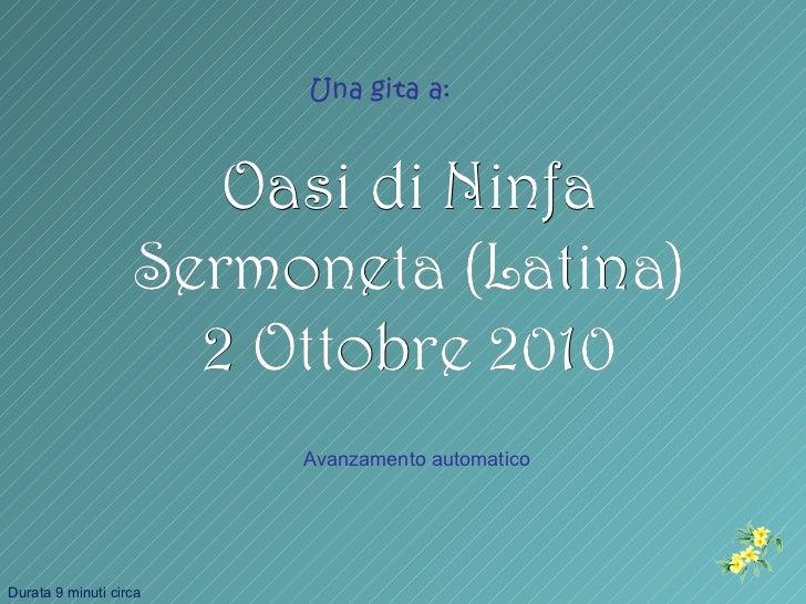 Una gita a:                      Oasi di Ninfa                   Sermoneta (Latina)                     2 Ottobre 2010    ...