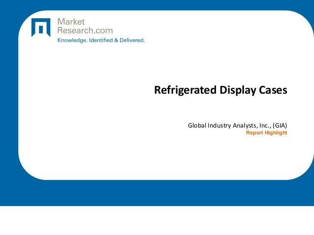 Refrigerated Display Cases Global Industry Analysts, Inc., (GIA) Report Highlight