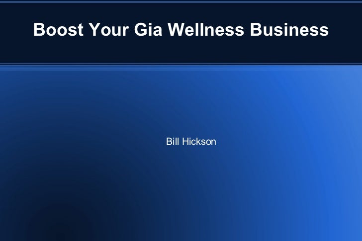 Boost Your Gia Wellness Business              Bill Hickson
