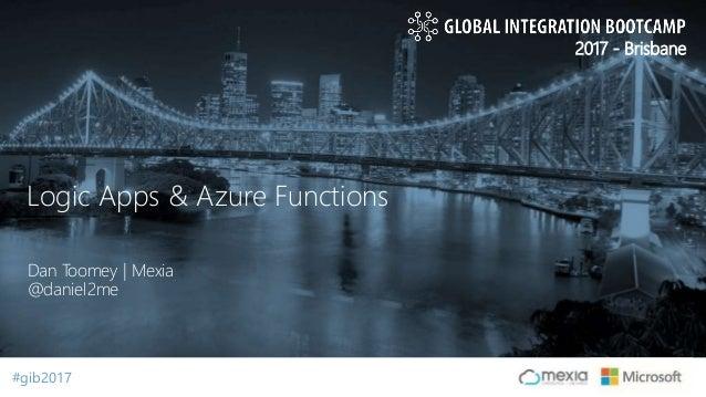 #gib2017#gib2017 2017 - Brisbane Dan Toomey | Mexia @daniel2me Logic Apps & Azure Functions