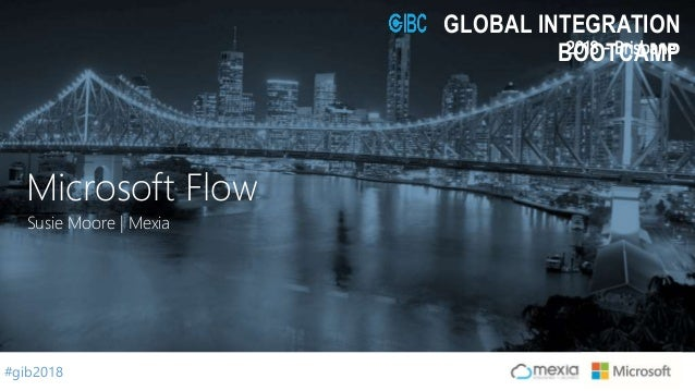 #gib2018 2018 - Brisbane GLOBAL INTEGRATION BOOTCAMP Susie Moore | Mexia Microsoft Flow