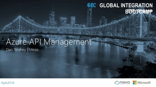 #gib2018 2018 - Brisbane GLOBAL INTEGRATION BOOTCAMP Dan Toomey | Mexia Azure API Management