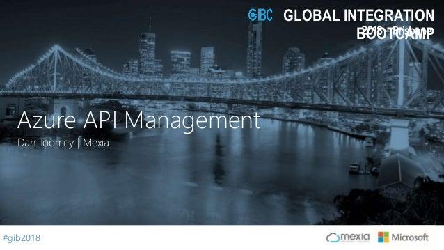 #gib2018 2018 - Brisbane GLOBAL INTEGRATION BOOTCAMP Dan Toomey | Mexia Azure API Management