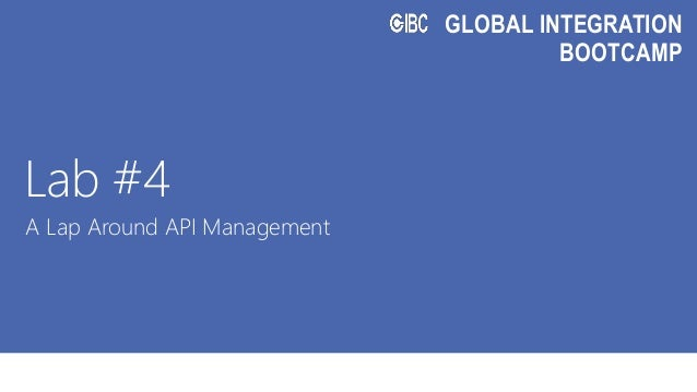 GLOBAL INTEGRATION BOOTCAMP Lab #4 A Lap Around API Management