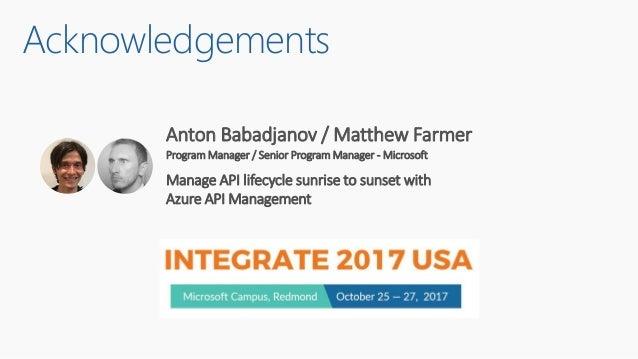 Anton Babadjanov / Matthew Farmer Program Manager / Senior Program Manager - Microsoft Manage API lifecycle sunrise to sun...
