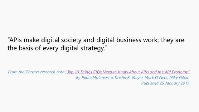 """""""APIs make digital society and digital business work; they are the basis of every digital strategy."""" From the Gartner rese..."""