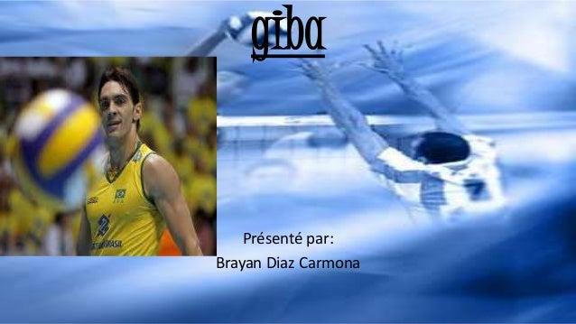 giba Présenté par: Brayan Diaz Carmona