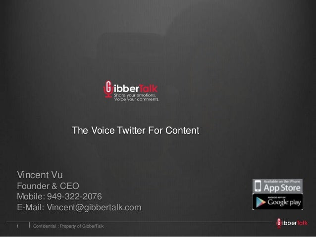The Voice Twitter For Content  Vincent Vu Founder & CEO Mobile: 949-322-2076 E-Mail: Vincent@gibbertalk.com 1  Confidentia...