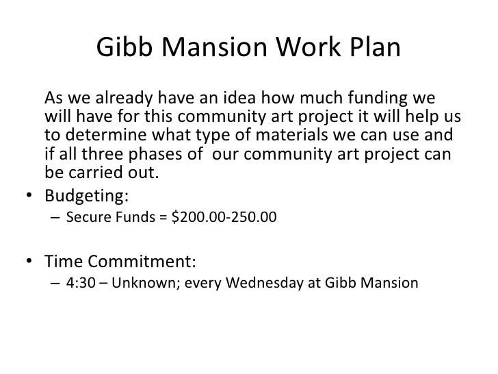 Gibb Mansion Work Plan<br />As we already have an idea how much funding we will have for this community art project it wil...