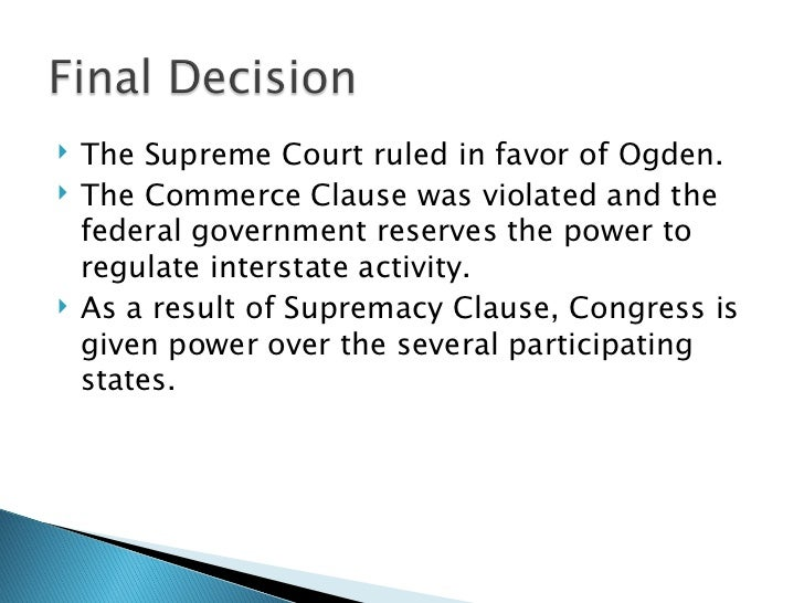 gibbons ogden decision and its results Which answer best describes an important outcome of the gibbons v ogden court case 76,247 results  the debate involved in gibbons v ogden and the final decision.