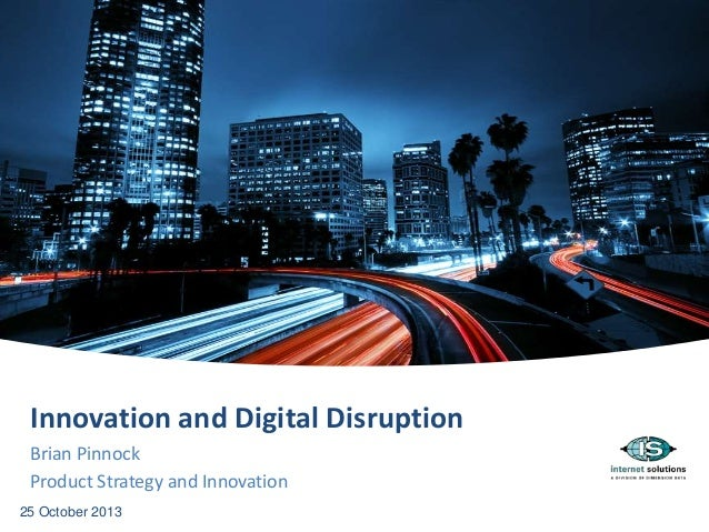 Innovation and Digital Disruption Brian Pinnock Product Strategy and Innovation 25 October 2013