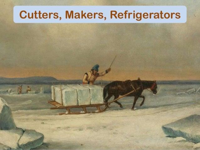 Cutters, Makers, Refrigerators