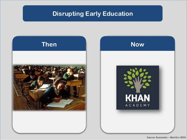 Disrupting Higher Education  Then  Now  Source: Economist – World in 2050