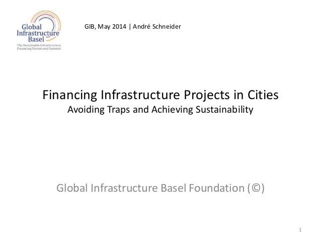 Financing Infrastructure Projects in Cities Avoiding Traps and Achieving Sustainability Global Infrastructure Basel Founda...