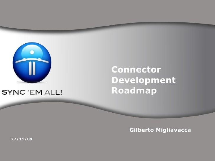 Connector Development Roadmap Gilberto Migliavacca