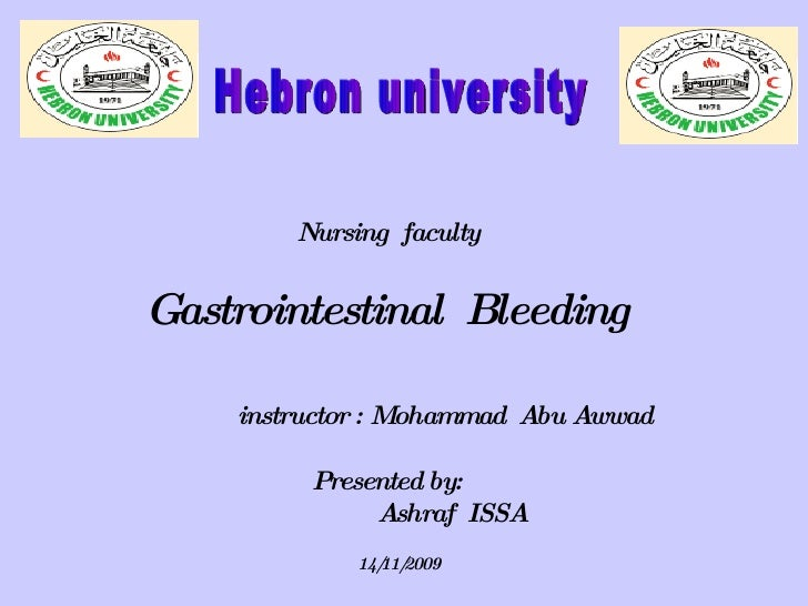 Nursing  faculty Gastrointestinal  Bleeding   instructor   : Mohammad  Abu Awwad  Presented by:   Ashraf  ISSA 14/11/2009 ...