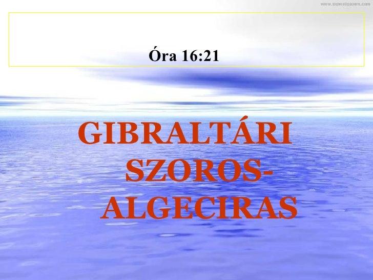 Óra   16:21   GIBRALTÁRI SZOROS- ALGECIRAS