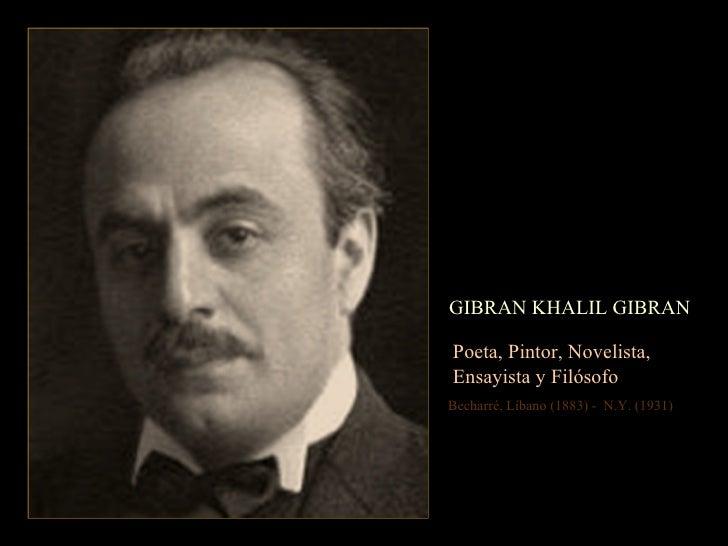 GIBRAN KHALIL GIBRAN Poeta, Pintor, Novelista,  Ensayista y Filósofo Becharré, Líbano (1883) -  N.Y. (1931)