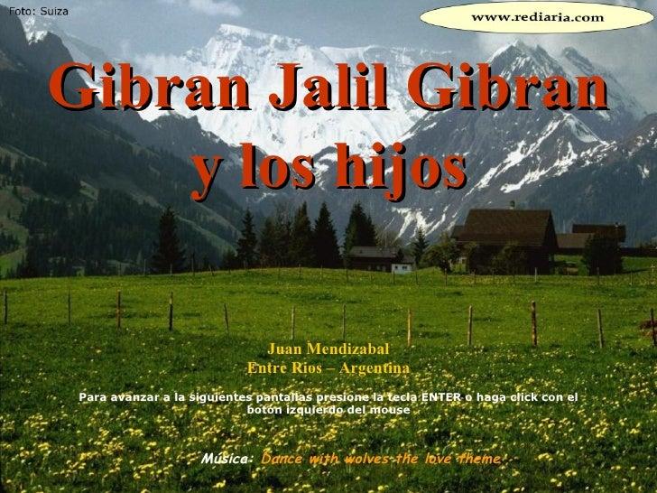 Gibran Jalil Gibran y los hijos Juan Mendizabal Entre Rios – Argentina Para avanzar a la siguientes pantallas presione la ...