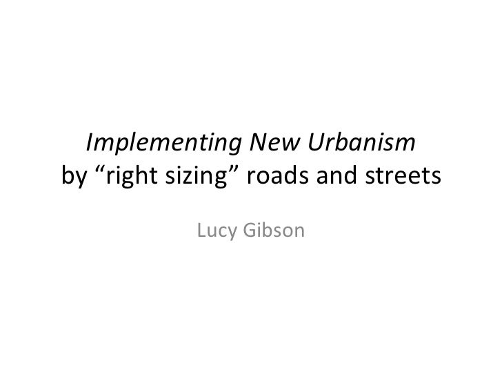 """Implementing New Urbanismby """"right sizing"""" roads and streets<br />Lucy Gibson<br />"""