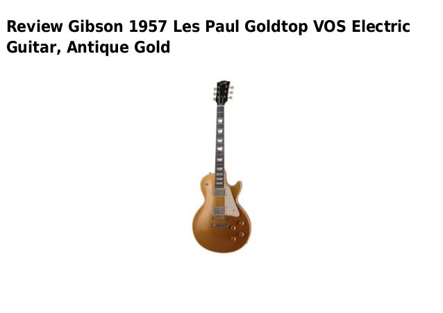 Review Gibson 1957 Les Paul Goldtop VOS ElectricGuitar, Antique Gold