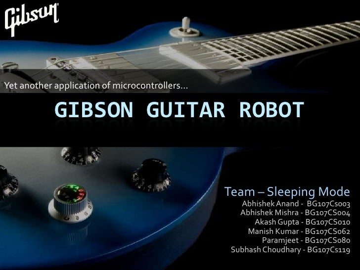 Yet another application of microcontrollers…              GIBSON GUITAR ROBOT                                             ...