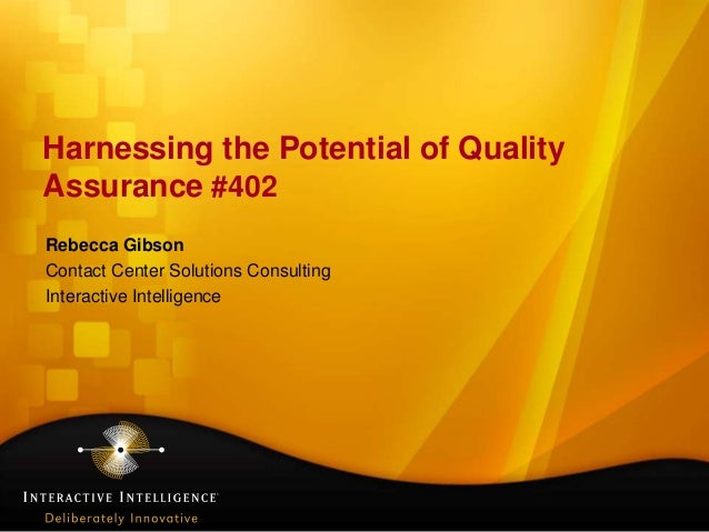 Harnessing the Potential of QualityAssurance #402Rebecca GibsonContact Center Solutions ConsultingInteractive Intelligence