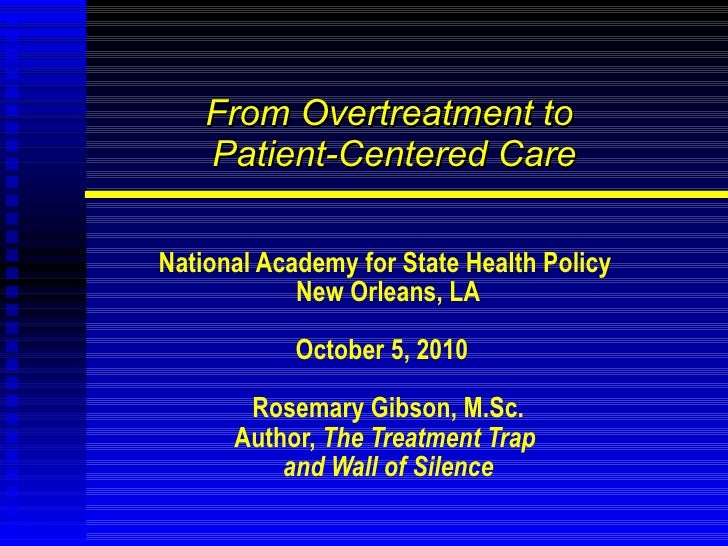 From Overtreatment to  Patient-Centered Care National Academy for State Health Policy  New Orleans, LA October 5, 2010  Ro...