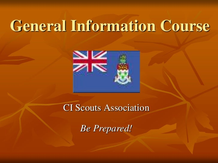 General Information Course<br />CI Scouts Association<br />Be Prepared!<br />