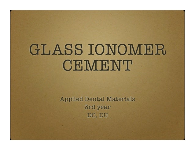 GLASS IONOMER CEMENT Applied Dental Materials 3rd year DC, DU