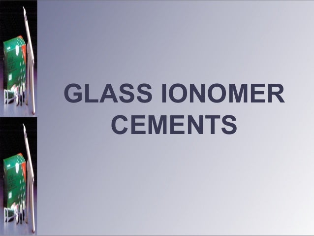 GLASS IONOMER CEMENTS