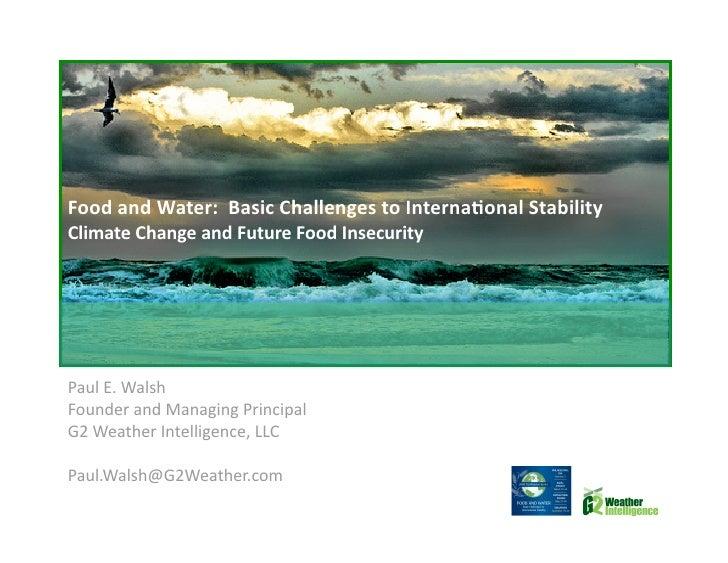 FoodandWater:BasicChallengestoInterna5onalStability ClimateChangeandFutureFoodInsecurity     PaulE.Wa...