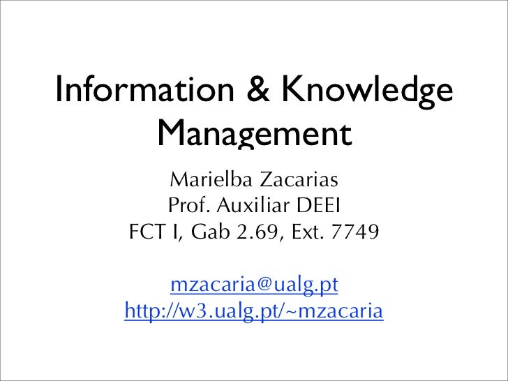 Information & Knowledge      Management        Marielba Zacarias       Prof. Auxiliar DEEI    FCT I, Gab 2.69, Ext. 7749  ...