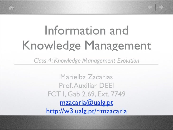 Information andKnowledge Management Class 4: Knowledge Management Evolution          Marielba Zacarias         Prof. Auxil...